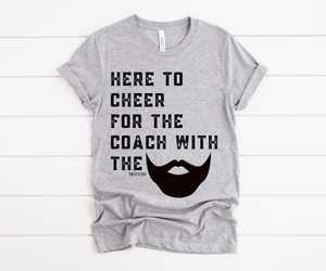 Here to Cheer for the Coach with the Beard Tee