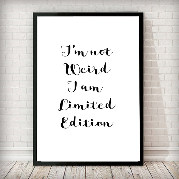 I'm not weird I am limited edition  - Typography Poster - Rock Salt Prints Ltd