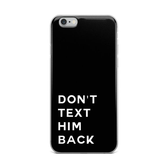Don't Text him back iPhone Case - Rock Salt Prints Ltd