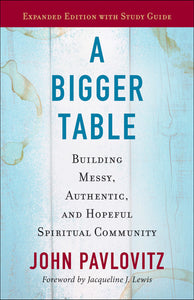 A Bigger Table: Building Messy, Authentic, and Hopeful Spiritual Community by John Pavlovitz