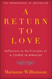A Return to Love <p>Reflections on the Principles of a Course in Miracles<p>by Marianne Williamson<p>