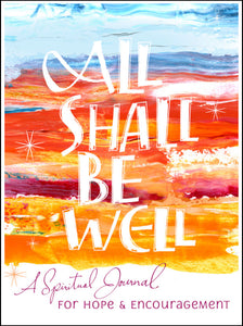 All Shall Be Well<p>A Spiritual Journal for Hope & Encouragement<p>by Hilda St. Clair<p><p>