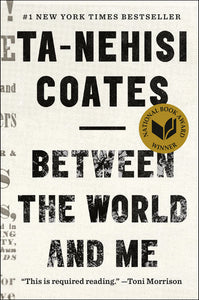 Between the World and Me by Ta-Nehisi Coatesby Ta-Nehisi Coates