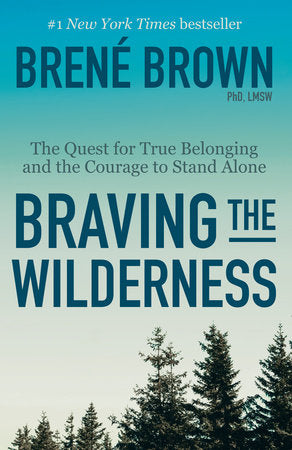 Braving the Wilderness<p>The Quest for True Belonging and the Courage to Stand Alone <p>by Brené Brown<p>