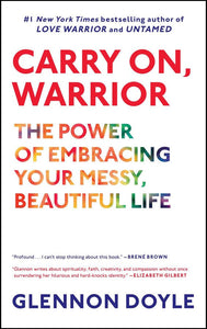 Carry On, Warrior: The Power of Embracing Your Messy, Beautiful Life</p>by Glennon Doyle