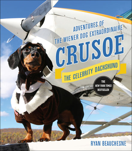 Crusoe, The Celebrity Dachshund<p>Adventures of the Wiener Dog Extraordinaire<p> by Ryan Beuchesne<p>