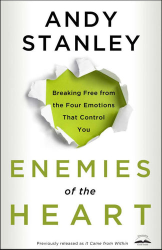 Enemies of the Heart<p> Breaking Free from the Four Emotions That Control You<p>by Andy Stanley<p>