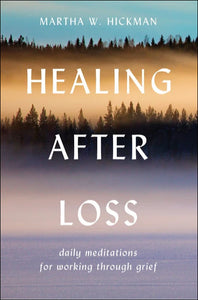 Healing After Loss <p>Daily Meditations for Working Through Grief <p>by Martha Whitmore Hickman<p>