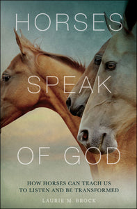 Horses Speak of God by Laurie M. Brock