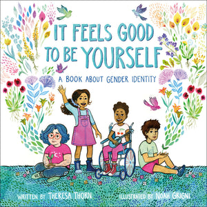 It Feels Good to Be Yourself: <p>A Book about Gender Identity<p>by Theresa Thorn &  Noah Grigni<p>