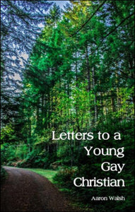 Letters to a Young Gay Christian<p>by Aaron Walsh<p>