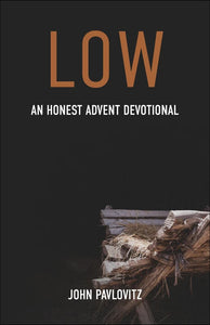 Low: <p>An Honest Advent Devotional<p>by John Pavlovitz<p>