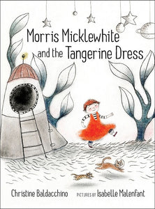 Morris Micklewhite and the Tangerine Dress<p>by Christine Baldacchino<p>