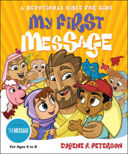 My First Message<p>A Devotional Bible for Kids<p>by Eugene H. Peterson<p>