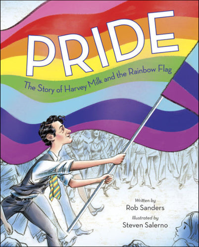 Pride<p>The Story of Harvey Milk and the Rainbow Flag<p>by Rob Sanders<p>