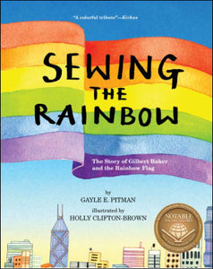 Sewing the Rainbow<p>A Story about Gilbert Baker<p>by Gayle E. Pitman<p>