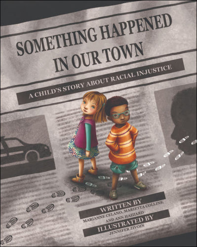 Something Happened in Our Town: A Child's Story About Racial Injustice</p>by Marianne Celano, PhD, ABPP, Marietta Collins, PhD, & Ann Hazzard, PhD, ABPP
