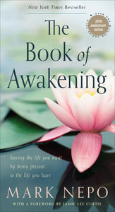 The Book of Awakening<p>Having the Life You Want by Being Present to the Life You Have<p>by Mark Nepo<p>