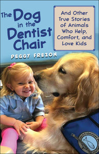 The Dog in the Dentist Chair<p>And other true stories of animals who help, comfort, and love kids<p>by Peggy Frezon<p>
