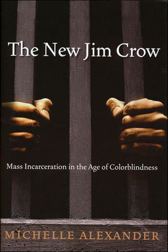 The New Jim Crow Mass Incarceration in the Age of Colorblindness (Revised Edition) by Michelle Alexander