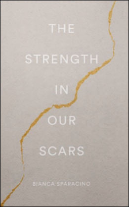 The Strength in Our Scars<P>by Bianca Sparacino<P>