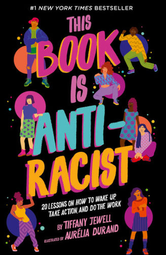 This Book Is Anti-Racist: 20 Lessons on How to Wake Up, Take Action, and Do the Work by Tiffany Jewell & Aurelia Durand (Illustrator)