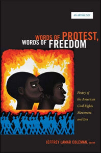 Words of Protest, Words of Freedom: Poetry of the American Civil Rights Movement and Era by Jeffrey Lamar Coleman