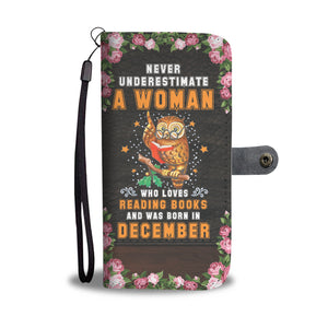 Never Underestimate A Woman Who Loves Reading Books And Was Born In December Wallet Case