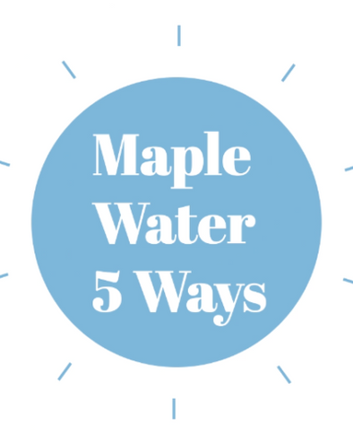 Maple Water 5 Ways