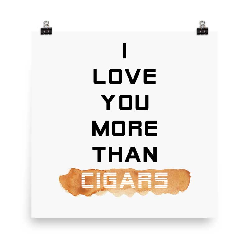 """I Love You More Than Cigars"" CigarSteady Collab Poster (More Options)"