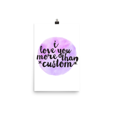 """I love you more than..."" Customized Lettering Poster (More Options)"