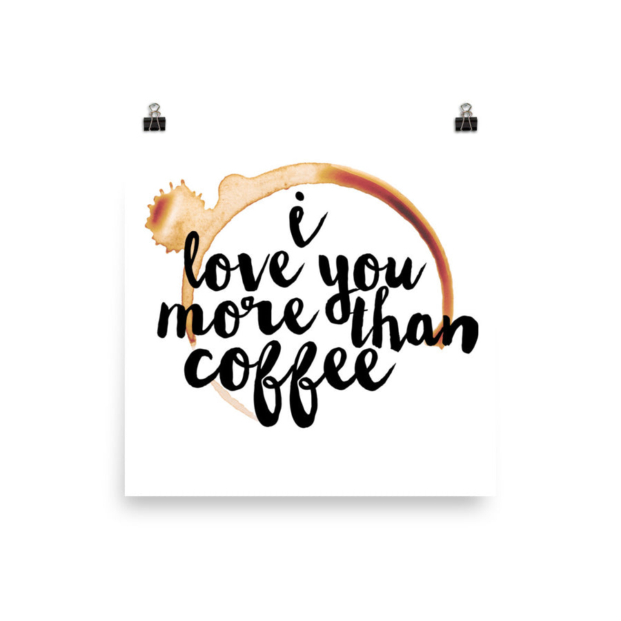 """I Love You More Than Coffee"" Poster (More Options)"