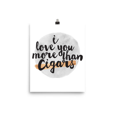 """I Love You More Than Cigars - Script"" CigarSteady Collab Poster (More Options)"