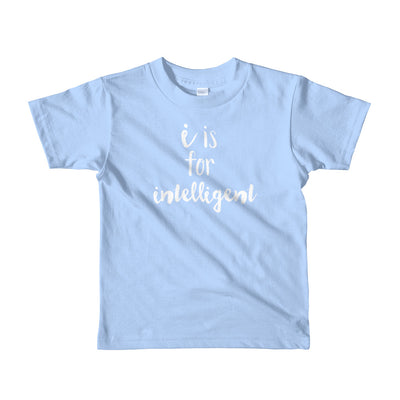 """I is for Intelligent"" Short Sleeve Little Kid's Tee (More Options)"