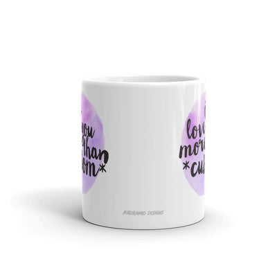 """I Love You More Than..."" Custom Lettering Design Mug (More Options)"