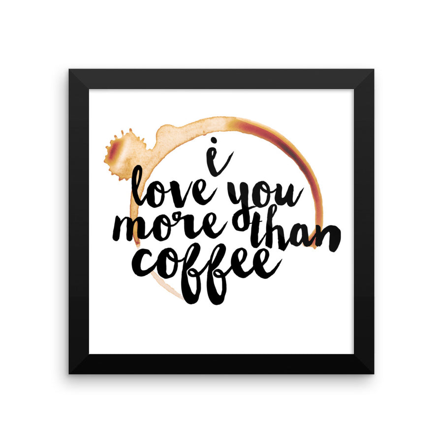 """I Love You More Than Coffee"" Framed Poster (More Options)"
