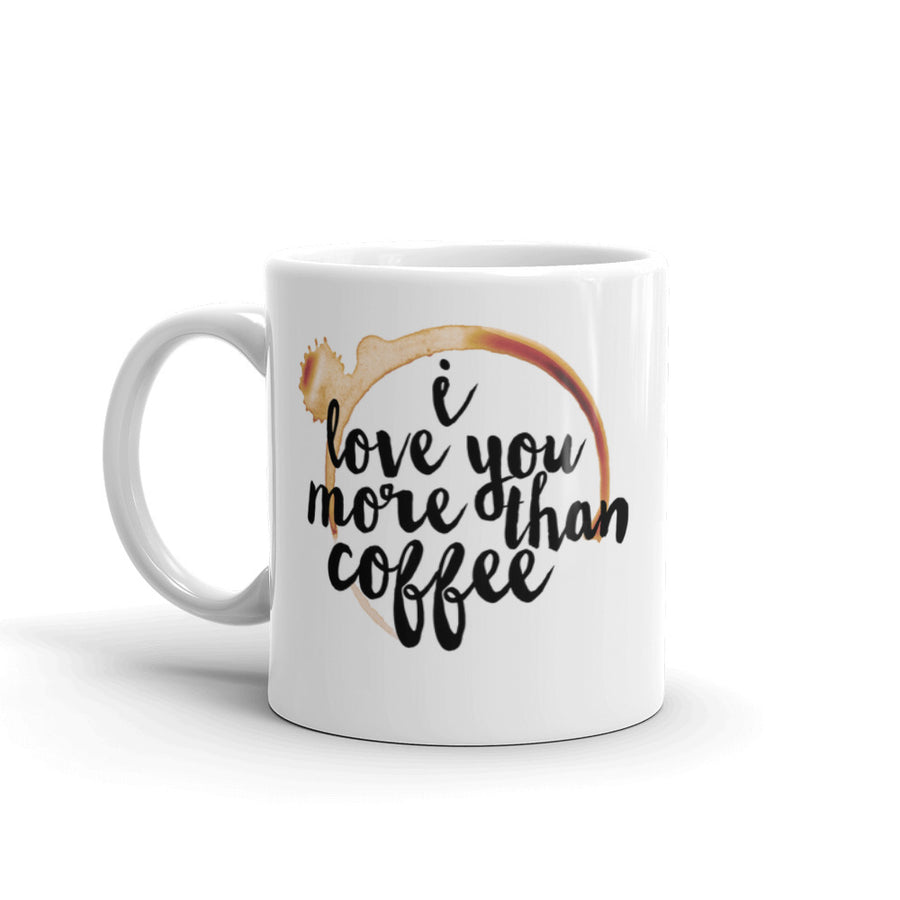 """I Love You More Than Coffee"" Mug"