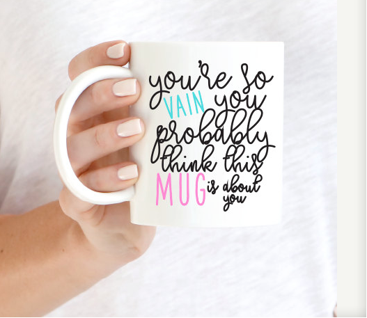You Probably Think This Mug Is About You