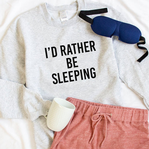 I'd Rather Be Sleeping Graphic Sweatshirt