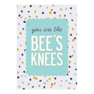 GREETING CARD - YOU ARE THE BEE'S KNEES