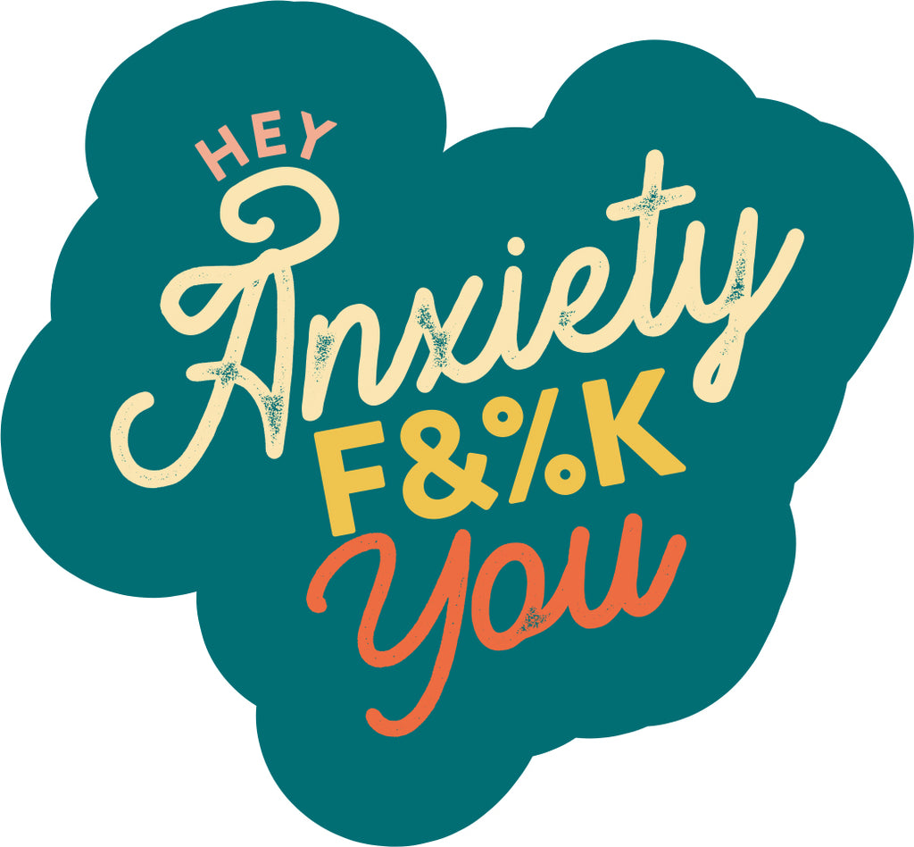 Hey Anxiety F&%K You Sticker