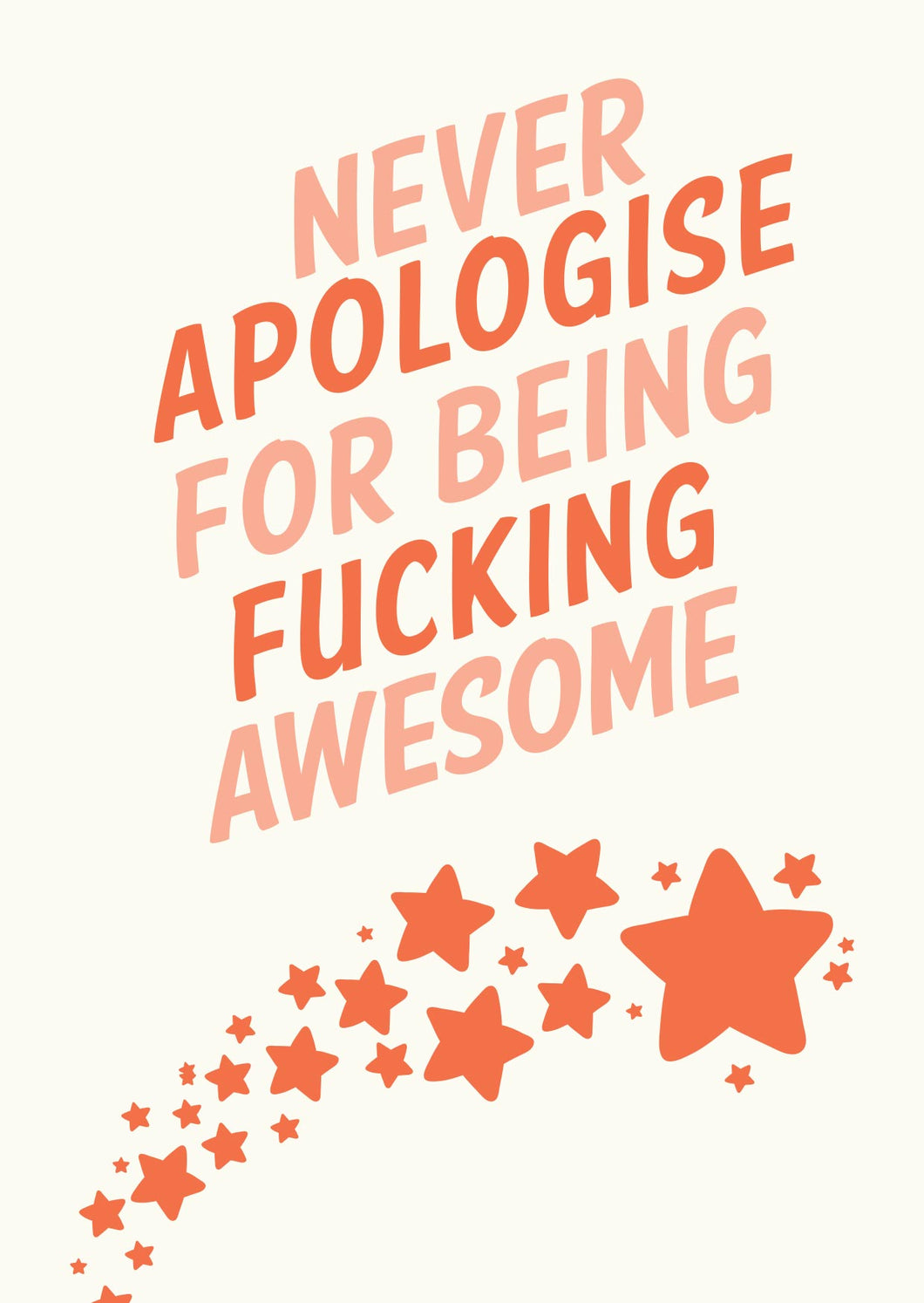 GREETING CARD - Never apologise for being awesome