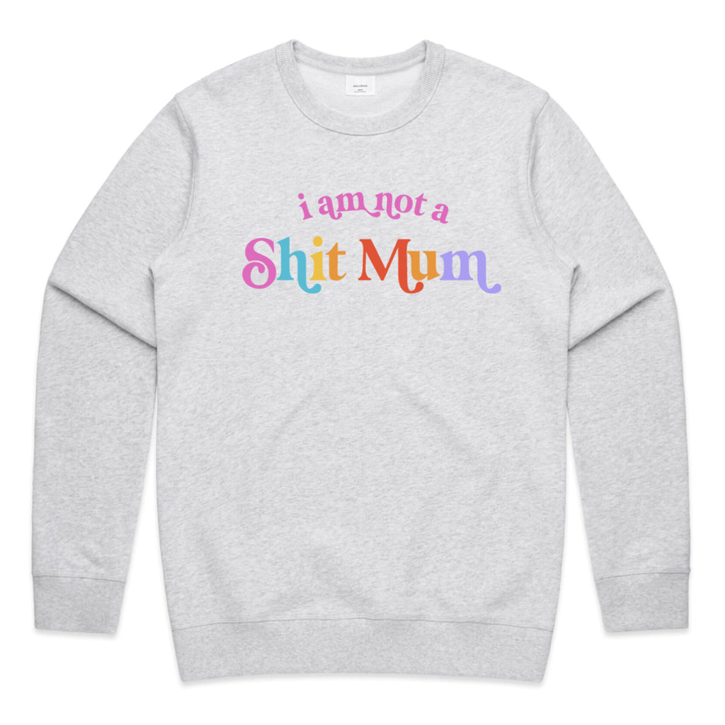 I am NOT a shit Mum Crew Jumper
