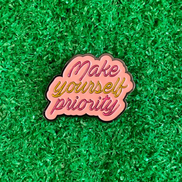 Enamel Pin - Make yourself priority
