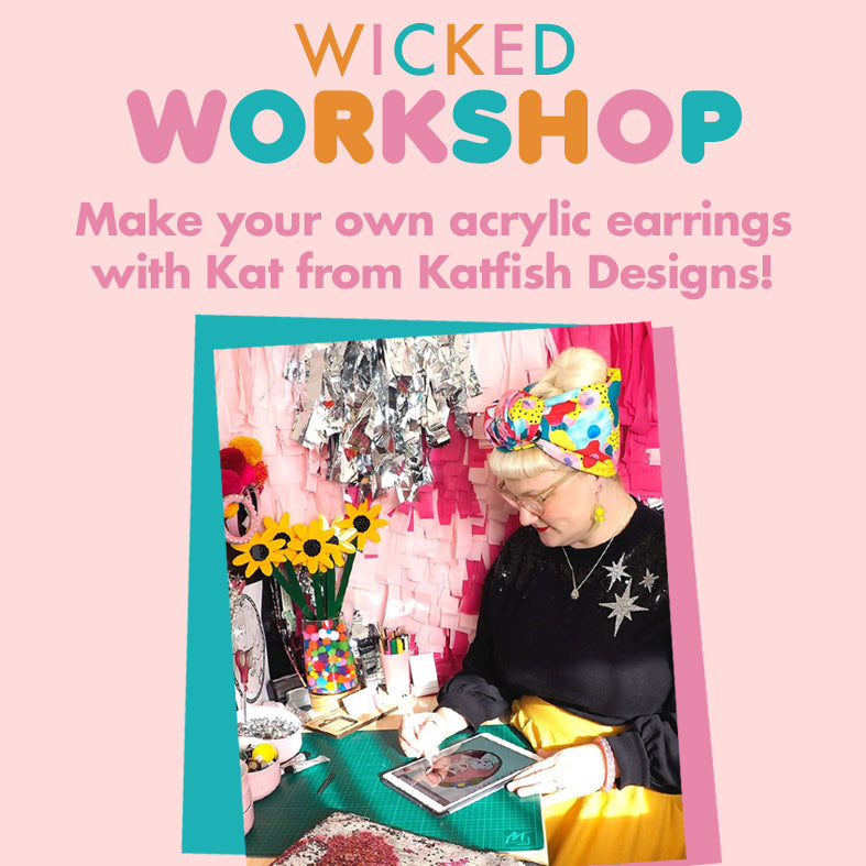 WICKED WORKSHOP - Create your own acrylic earrings with Kat from Katfish Designs!