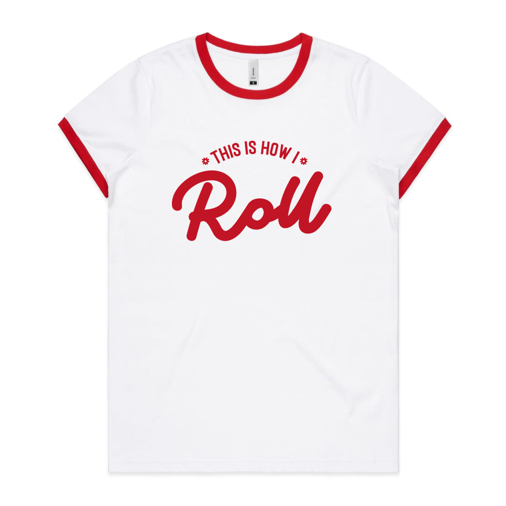 This is how I roll Ringer Tee