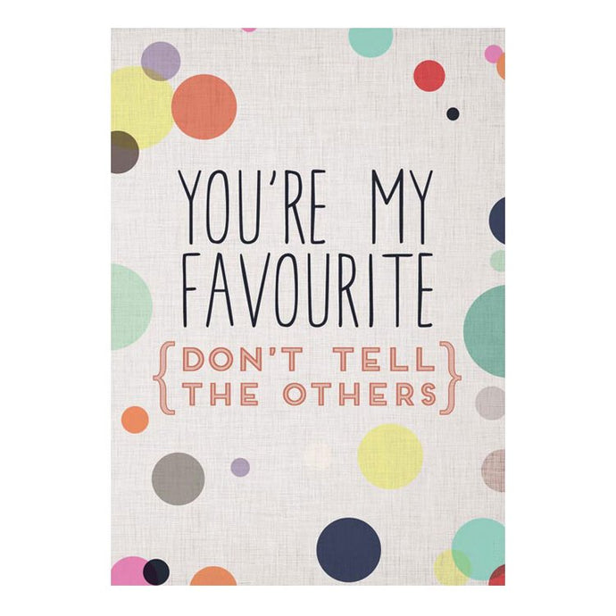 GREETING CARD - YOU'RE MY FAVOURITE, DON'T TELL THE OTHERS