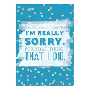 GREETING CARD - I'M REALLY SORRY FOR THAT THING THAT I DID