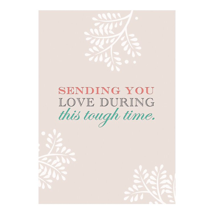 GREETING CARD - SENDING YOU LOVE DURING THIS TOUGH TIME