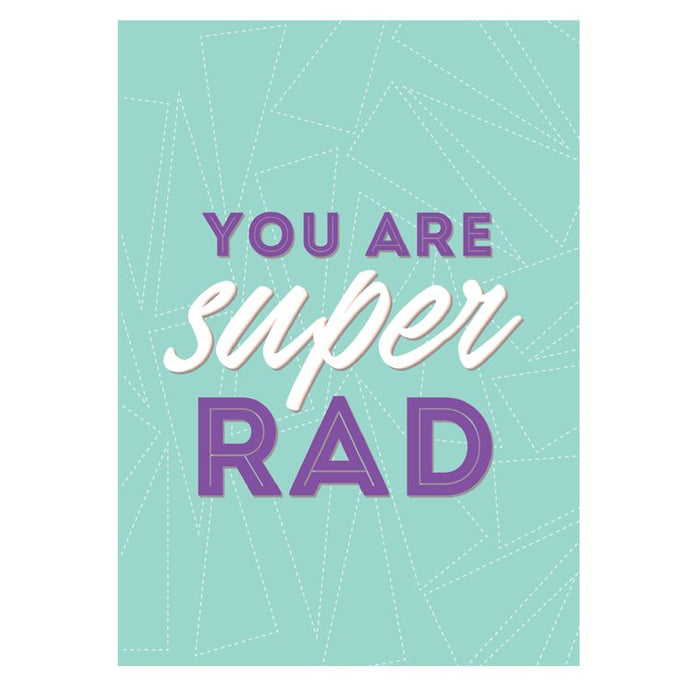 GREETING CARD - YOU ARE SUPER RAD